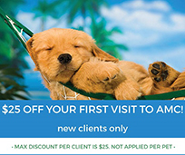 $25 OFF your first visit to AMC. New Clients Only. Max discount per client is $25 not applied per pet.