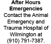 After Hours Emergencies Contact the Animal Emergency and Trauma Hospital of Wilmington at (910) 791-7387.