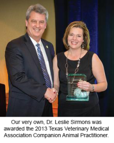 Our very own, Dr. Leslie Sirmons was awarded the 2013 Texas Veterinary Medical Association Companion Animal Practitioner.